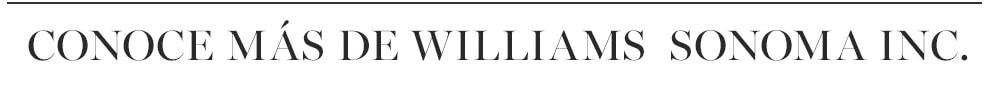 Conoce más | Williams Sonoma